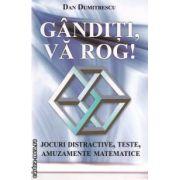 Ganditi, va rog! Jocuri distractive, teste, amuzamente matematice  ( editura: Sanda , autor: Dan Dumitrescu ISBN 978-606-92291-8-7 )