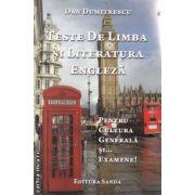 Teste de limba si literatura engleza pentru cultura generala si...examene! ( editura: Sanda , autor: Dan Dumitrescu ISBN 978-606-92291-5-6 )