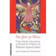 Am gasit pe Mesia: viata, faptele miraculoase si minunatele invataturi ale Sfantului Apostol Andrei ( editura: Univers Enciclopedic Gold, autor: prof. univ. dr. Remus Rus ISBN 978-606-8358-22-2 )
