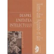 Despre unitatea intelectului ( editura: Univers Enciclopedic Gold , autor: Toma din Aquino et alii ISBN 978-606-8358-26-0 )