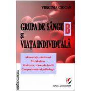 Grupa de sange B si viata individuala ( editura: Universita, autor: Ciocan Virginia ISBN 978-606-591-363-9 )