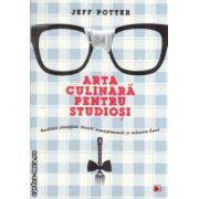 Arta culinara pentru studiosi ( Editura Paralela 45 , Autor Jeff Potter ISBN:978-973-47-1373-8 )