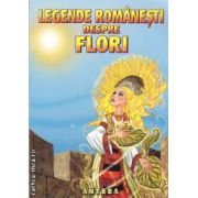 Legende romanesti despre flori ( editura: Anteea, autor: Lucia Cocisiu ISBN 978-973-1948-11-9 )