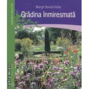 Gradina inmiresmata ( editura: Casa , autor: Margit Benes-Oeller ISBN 978-606-8189-24-6 )