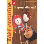 Papusi din oua ( editura: Casa , autor: Konczne Szekeres Erika ISBN 978-606-8189-51-2 )