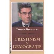 Crestinism si democratie ( editura: Curtea Veche , autor: Teodor Baconschi ISBN 978-606-588-026-9 )
