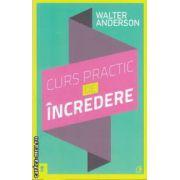 Curs practic de incredere : sapte pasi spre implinirea personala ( editura : Curtea Veche , autor : Walter Anderson ISBN 978-973-669-909-2 )