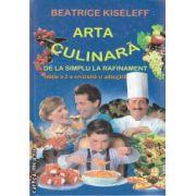 Arta culinara : de la simplu la complicat  ( editura: Elis , autor: Beatrice Kiseleff ISBN 973-7801-38-5 )