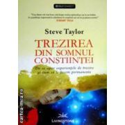 Trezirea din somnul constiintei ( editura: Livingstone , autor: Steve Taylor ISBN 978-606-93062-1-5 )