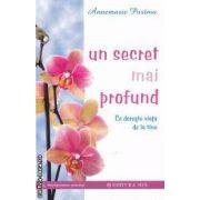 Un secret mai profund : ce doreste viata de la tine ( editura: Mix , autor: Annemarie Postma ISBN 978-973-8471-94-8 )