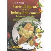 Carte de bucate pentru bolnavii de cancer: Meniuri, retete, suplimente naturiste ( editura: National, autor: D. D. Chiriac ISBN 973-659-127-1* )