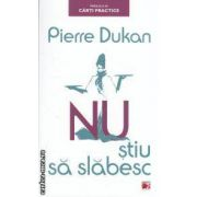 Nu stiu sa slabesc ( editura : Paralela 45 , autor : Pierre Dukan ISBN 978-973-47-1406-3 )