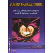 Cele 112 tehnici pentru atingerea starii de iluminare spirituala ( editura: Ram, autor: Vijnana Bhairava Tantra ISBN 973-7726-29-4 )