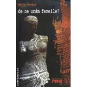 De ce urâm femeile? ( editura: Stefan ,  autor: Miron Manega ISBN: 978-973-118-204-9 )