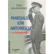 Maresalul Ion Antonescu - o biografie ( editura: Tesu, autor: Tesu Solomovici ISBN 978-973-1765-31-0 )