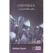 Cristalul si puterile sale ( editura: Vidia , autor: Gaetan Sauve ISBN 978-606-92724-8-0 )