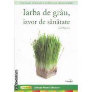 Iarba de grau, izvor de sanatate ( editura: Edupoint, autor: Ann Wigmore ISBN 978-606-92017-5-6 )