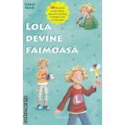 Lola devine faimoasa ( editura : Aquila , autor : Isabel Abedi ISBN 978-973-714-489-8 )
