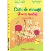 Caiet de vacanta - limba romana : clasa a 3 - a ( editura : Carminis , autor : Maria Petrache si colaboratorii ISBN 978-973-7826-78-7 )