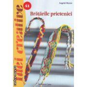 Bratarile prieteniei 41 ( editura : Casa , autor : Ingrid Moras ISBN 978-606-8189-63-5 )