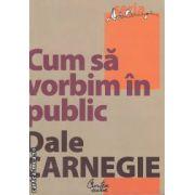 Cum sa vorbim in public ( editura: Curtea Veche, Dale Carnegie ISBN 978-973-669-651-0 )
