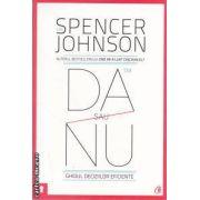 Da sau Nu - ghidul deciziilor eficiente ( editura : Curtea Veche , autor : Spencer Johnson ISBN 978-606-588-288-1 )