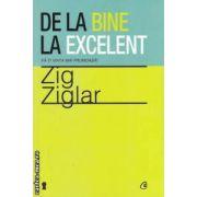 De la bine la excelent ( editura : Curtea Veche , autor : Zig Ziglar ISBN 9786065883055 )