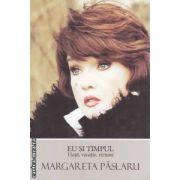 Eu si timpul - viata , vocatie , viziune ( editura : Curtea Veche , autor : Margareta Paslaru ISBN 978-606-588-307-9 )