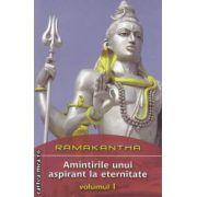 Amintirile unui aspirant la eternitate ( editura : Daksha , autor : Ramakantha ISBN 978-973-1965-28-4 )
