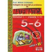 Culegere de exercitii si probleme de matematica volumul 1 clasele 5 - 6 ( editura : Elis , autor : Mihai Ciobanu ISBN 978-606-503-022-0 )