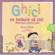 Ghici ce trebuie sa zici: politetea pentru pici ( editura: Galaxia Copiilor, autor: Corina Chiran ISBN 978-606-93091-0-0 )