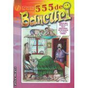 555 de Bancuri ( editura : Ganesha , autor : Atudorei Mugurel ISBN 978-973-99411-0-5 )