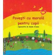 Povesti cu morala pentru copii ( editura: Inger drag, repovestita de Sanda Arsene ISBN 978-606-93168-0-1 )