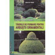 Taierile de formare pentru arbustii ornamentali ( editura : M.A.S.T. , autor : Heinrich Beltz ISBN 978-606-649-005-4 )