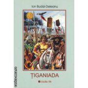 Tiganiada ( editura: Maxim Bit, autor: Ion Budai - Deleanu ISBN 978-973-1758-12-1 )