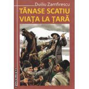 Viata la tara ; Tanase Scatiu ( editura: Maxim Bit, autor: Duiliu Zamfirescu ISBN 978-973-1758-21-3 )