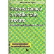 Puterea tainica a vietiilor tale trecute  ( editura For You , autor Sanda Ann Taylor ISBN 978-606-639-004-0 )