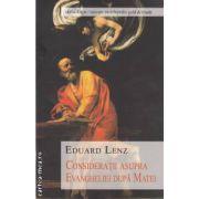 Consideratii asupra Evangheliei dupa Matei ( editura: Univers Enciclopedic Gold, autor: Eduard Lenz ISBN 978-606-8358-33-8 )