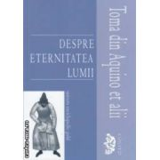 Despre eternitatea lumii ( editura: Univers Enciclopedic Gold, autori: Aristotel, Platon, Sf Augustin, ISBN 978-606-8358-25-3 )