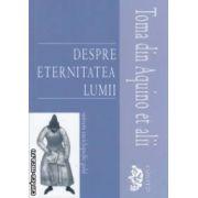 Despre eternitatea lumii ( editura : Univers Enciclopedic Gold , autori : Aristotel , Platon , Sf Augustin , ISBN 978-606-8358-25-3 )