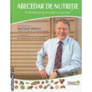 Abecedar de nutritie : sa devenim proprii nostri nutritionisti ( editura : Sanatatea Press Group , autor : Nicolae Hancu ISBN 978-973-0-12756-0 )