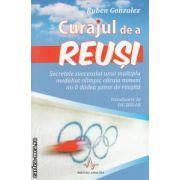 Curajul de a REUSI ( editura: Amaltea, autor: Ruben Gonzalez ISBN 978-973-162-098-5 )
