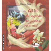 Altfel de legende pe intelesul celor mici ( editura : Aramis , autor : Mariana Tapus ISBN 978-973-679-895-5 )