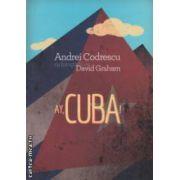 Ay , CUBA ! O calatorie socio - erotica ( editura : Curtea Veche , autor : Andrei Codrescu , ISBN 978-606-588-321-5 )