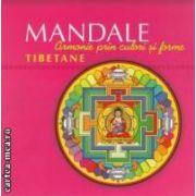 Mandale: armonie prin culoare si forme TIBETANE ( editura: Curtea Veche, autor: Carles Munoz Miralles ISBN 978-606-588-329-1)