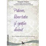 Putere , libertate si gratie divina : sa ne hranim din sursa fericirii vesnice ( editura : For You , autor : Deepak Chopra ISBN 978-973-1701-77-6 )