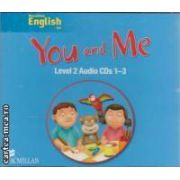 You and Me Level 2 Audio CDs 1 - 3 ( editura: Macmillan, ISBN 978-0-230-02718-3 )