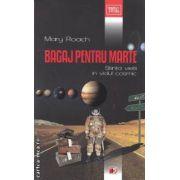 Bagaj pentru Marte : Stiinta vietii in vidul cosmic ( editura : Paralela 45 , autor : Mary Roach ISBN 978-973-47-1376-9 )