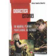 Didactica Istoriei - un manual pentru profesorul de istorie ( editura : Paralela 45 , autor : Alice Ionela Roaita ISBN 978-973-47-1370-7 )