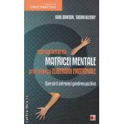 Reprogramarea Matricei Mentale prin Tehnica Eliberarii Emotionale: cum sa-ti antrenezi gandirea pozitiva ( editura: Paralela 45, autor: Karl Dawson, Sasha Allenby ISBN 978-973-47-1403-2 )